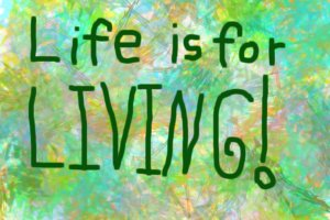 Life_is_for_living_by_Erin_Flight[1]